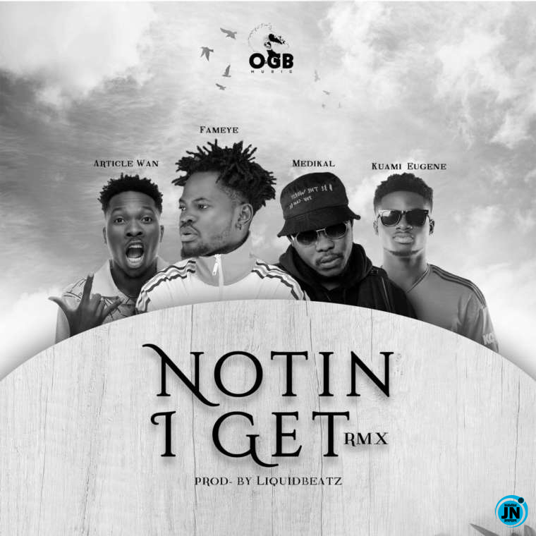 Fameye - Nothing I Get (Remix) Ft. Article Wan, Kuami Eugene & Medikal